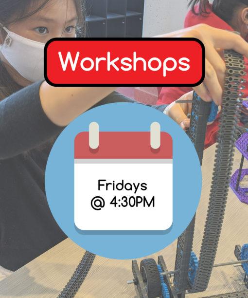 Workshops - Fridays @ 4:30PM