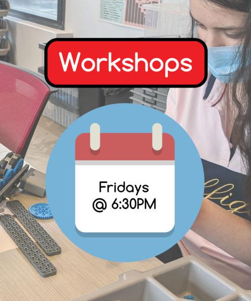 Workshops - Fridays @ 6:30PM